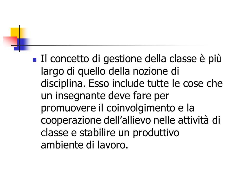 Il concetto di gestione della classe è più largo di quello della nozione di disciplina. Esso include tutte le cose che un insegnante deve fare per pro
