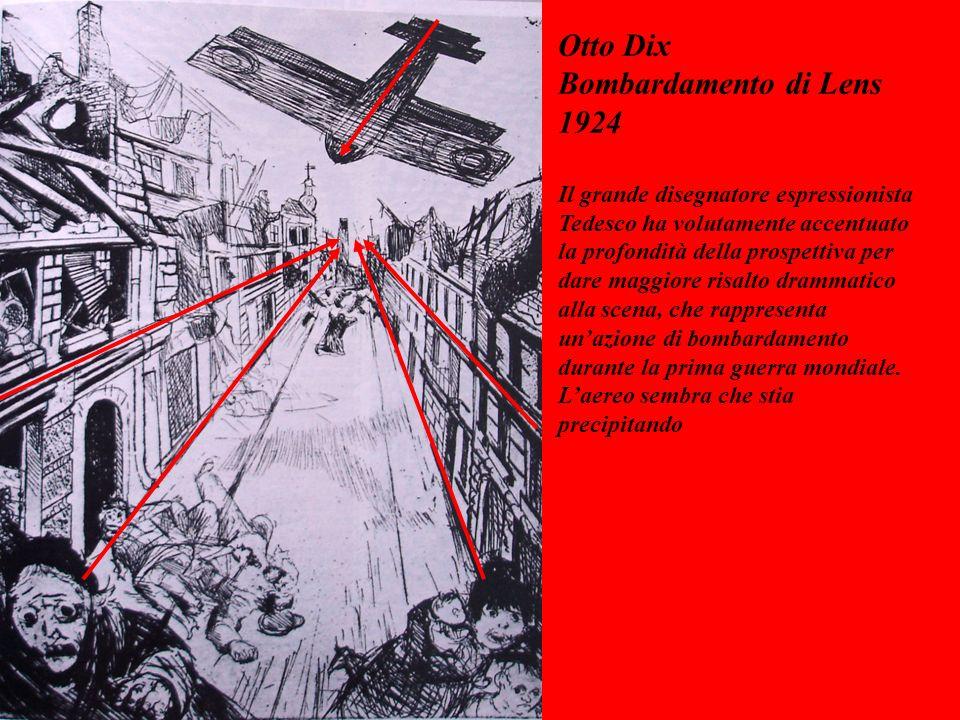 Otto Dix Bombardamento di Lens 1924 Il grande disegnatore espressionista Tedesco ha volutamente accentuato la profondità della prospettiva per dare maggiore risalto drammatico alla scena, che rappresenta unazione di bombardamento durante la prima guerra mondiale.