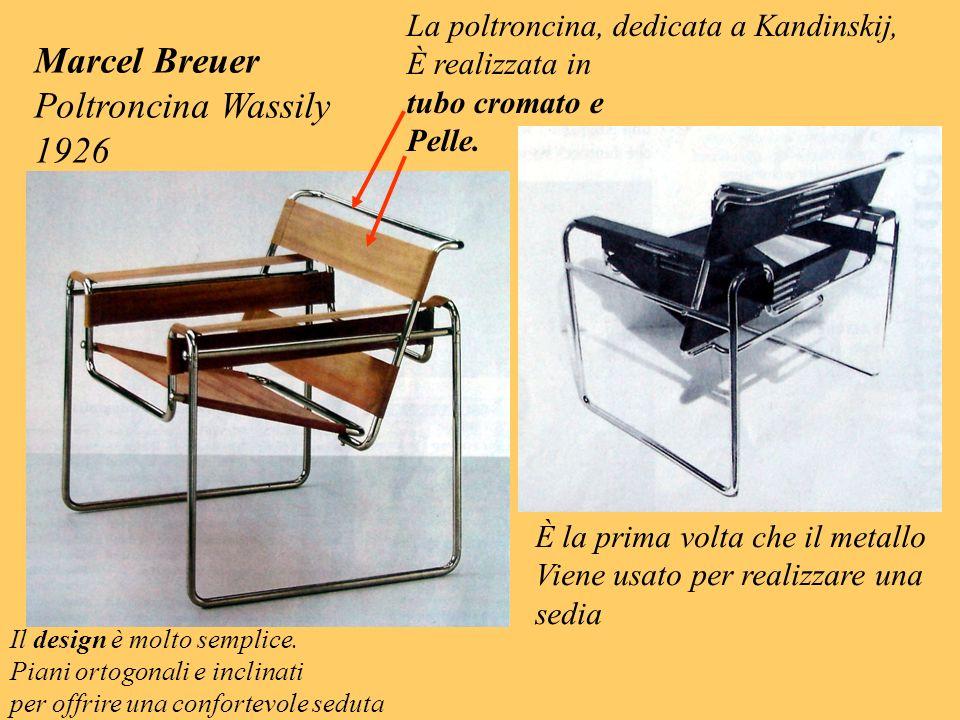 Marcel Breuer Poltroncina Wassily 1926 La poltroncina, dedicata a Kandinskij, È realizzata in tubo cromato e Pelle. È la prima volta che il metallo Vi