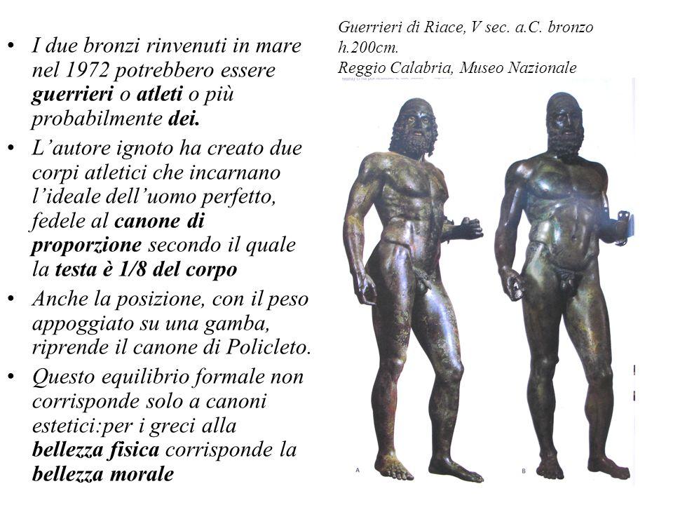 Guerrieri di Riace, V sec. a.C. bronzo h.200cm. Reggio Calabria, Museo Nazionale I due bronzi rinvenuti in mare nel 1972 potrebbero essere guerrieri o