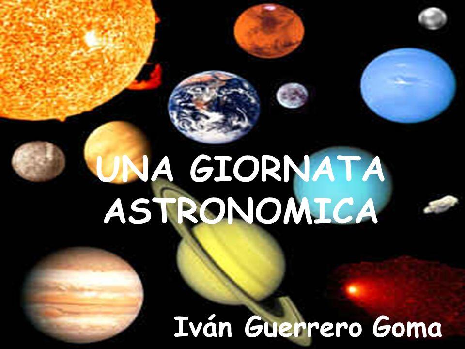 UNA GIORNATA ASTRONOMICA Iván Guerrero Goma