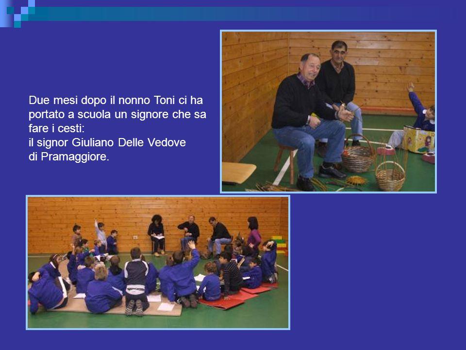 Due mesi dopo il nonno Toni ci ha portato a scuola un signore che sa fare i cesti: il signor Giuliano Delle Vedove di Pramaggiore.