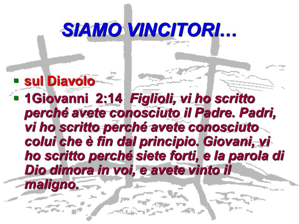 SIAMO VINCITORI… sul Diavolo sul Diavolo 1Giovanni 2:14 Figlioli, vi ho scritto perché avete conosciuto il Padre. Padri, vi ho scritto perché avete co