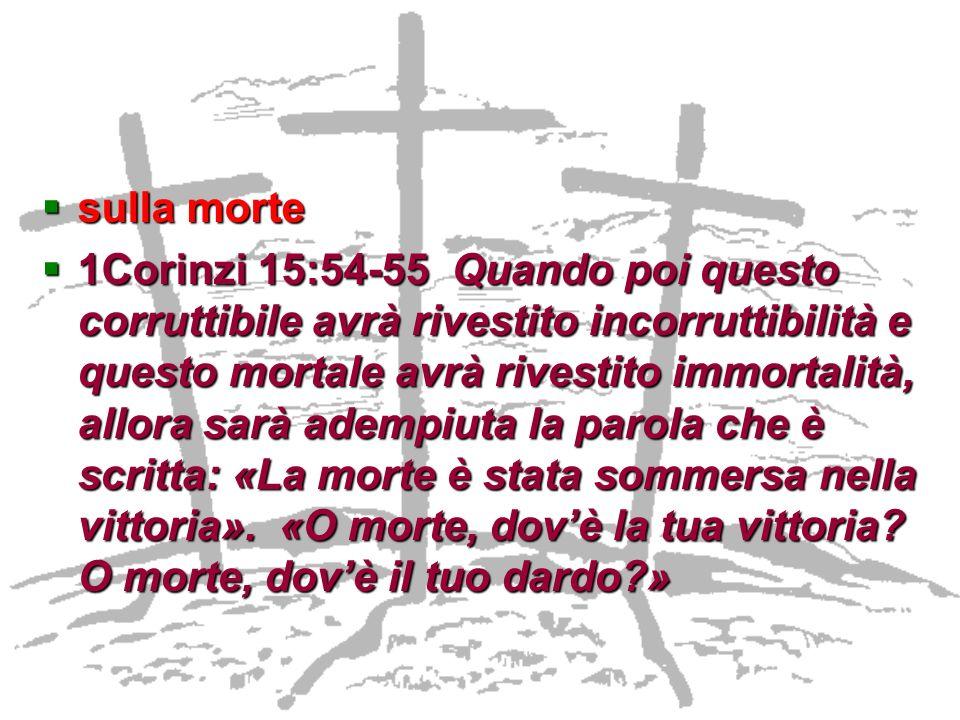 sulla morte sulla morte 1Corinzi 15:54-55 Quando poi questo corruttibile avrà rivestito incorruttibilità e questo mortale avrà rivestito immortalità,