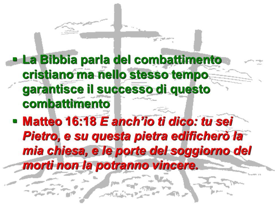 La Bibbia parla del combattimento cristiano ma nello stesso tempo garantisce il successo di questo combattimento La Bibbia parla del combattimento cri