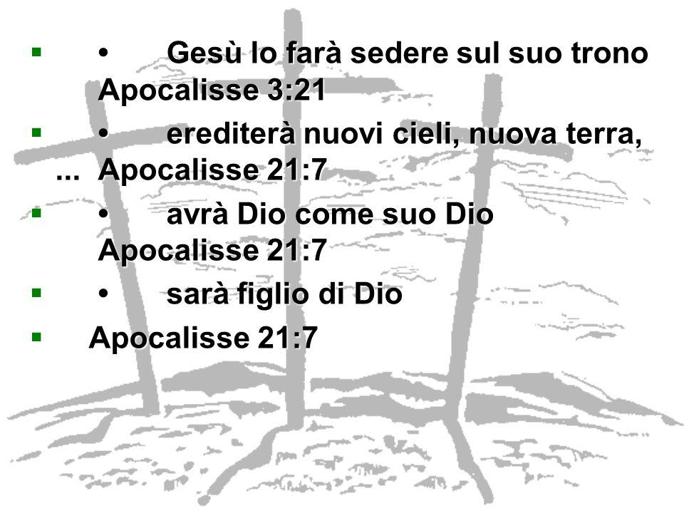 Gesù lo farà sedere sul suo trono Apocalisse 3:21Gesù lo farà sedere sul suo trono Apocalisse 3:21 erediterà nuovi cieli, nuova terra,...Apocalisse 21