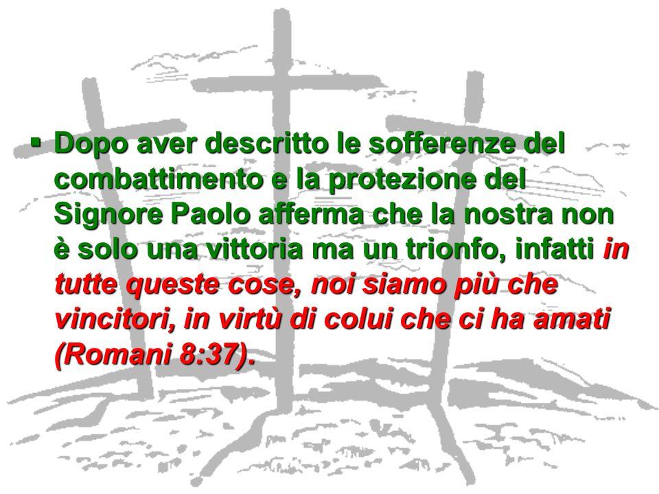 Dopo aver descritto le sofferenze del combattimento e la protezione del Signore Paolo afferma che la nostra non è solo una vittoria ma un trionfo, inf
