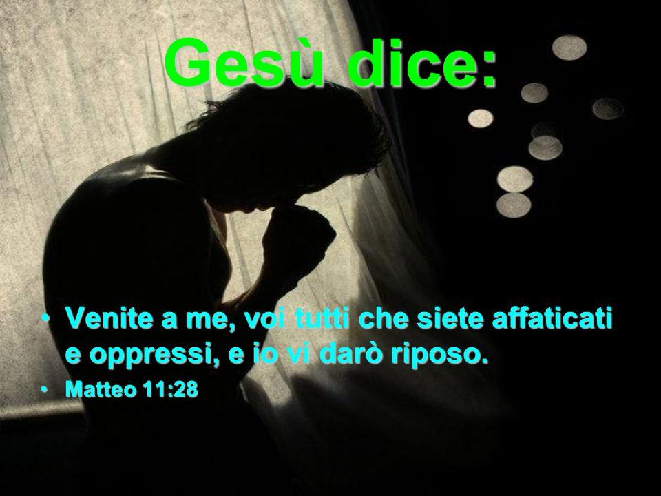 Gesù dice: Venite a me, voi tutti che siete affaticati e oppressi, e io vi darò riposo.Venite a me, voi tutti che siete affaticati e oppressi, e io vi