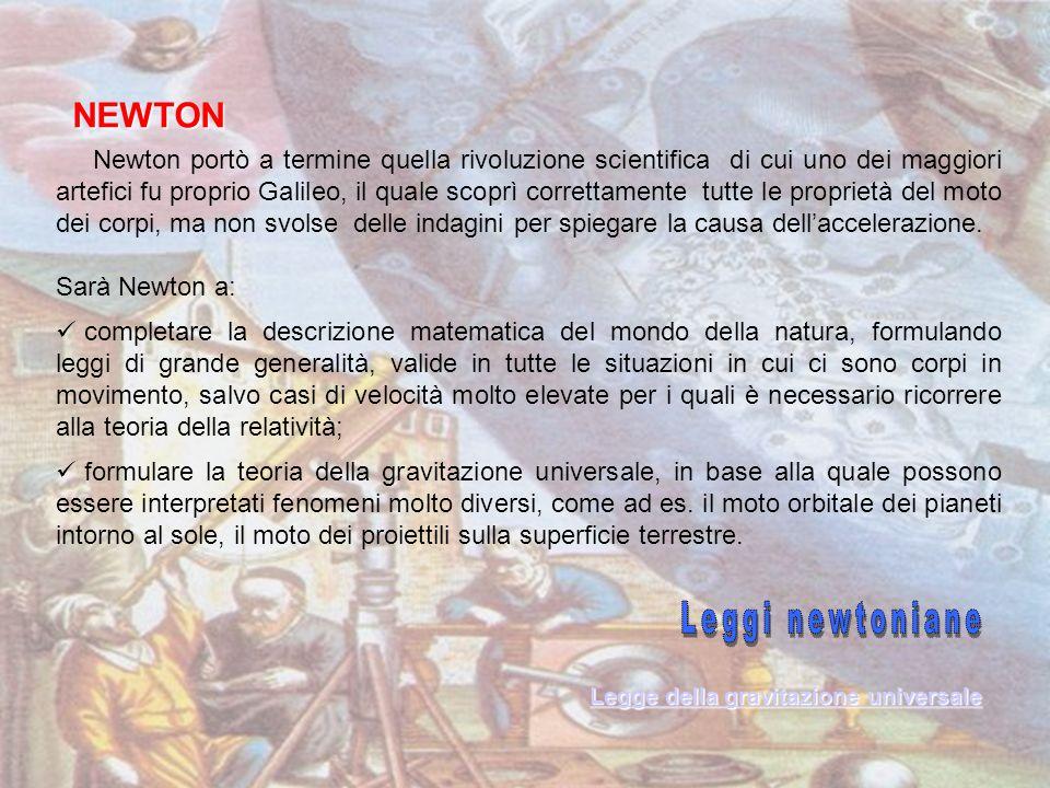 Newton portò a termine quella rivoluzione scientifica di cui uno dei maggiori artefici fu proprio Galileo, il quale scoprì correttamente tutte le prop