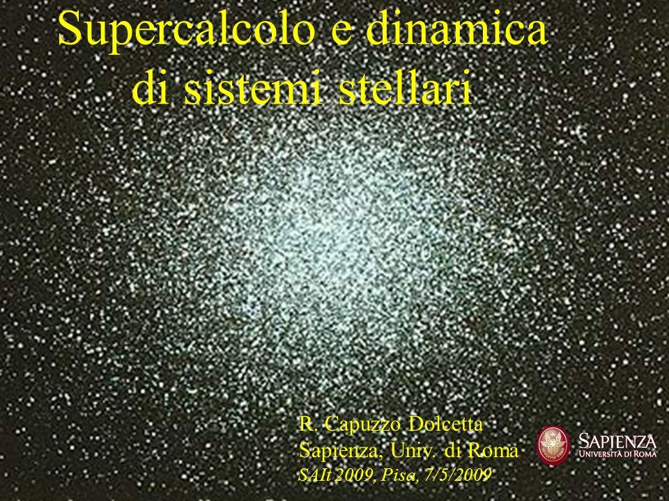 Meccanica celeste Dinamica stellare Grande scala, cosmologia Supercalcolo e dinamica di sistemi stellari N 10 N 10 12 N