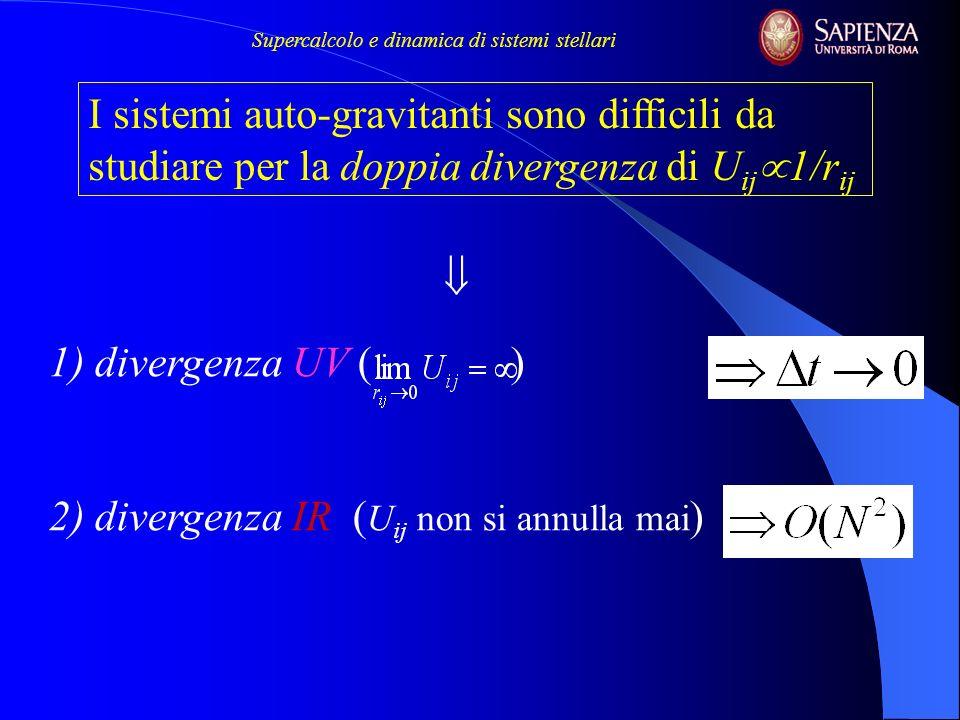 1) divergenza UV ( ) 2) divergenza IR ( U ij non si annulla mai ) I sistemi auto-gravitanti sono difficili da studiare per la doppia divergenza di U i