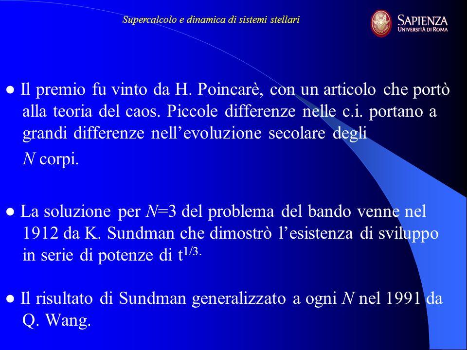 Il premio fu vinto da H. Poincarè, con un articolo che portò alla teoria del caos. Piccole differenze nelle c.i. portano a grandi differenze nellevolu