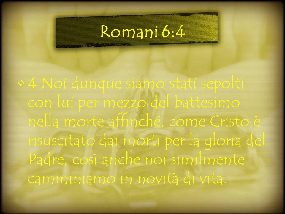Romani 6:4 4 Noi dunque siamo stati sepolti con lui per mezzo del battesimo nella morte affinché, come Cristo è risuscitato dai morti per la gloria de