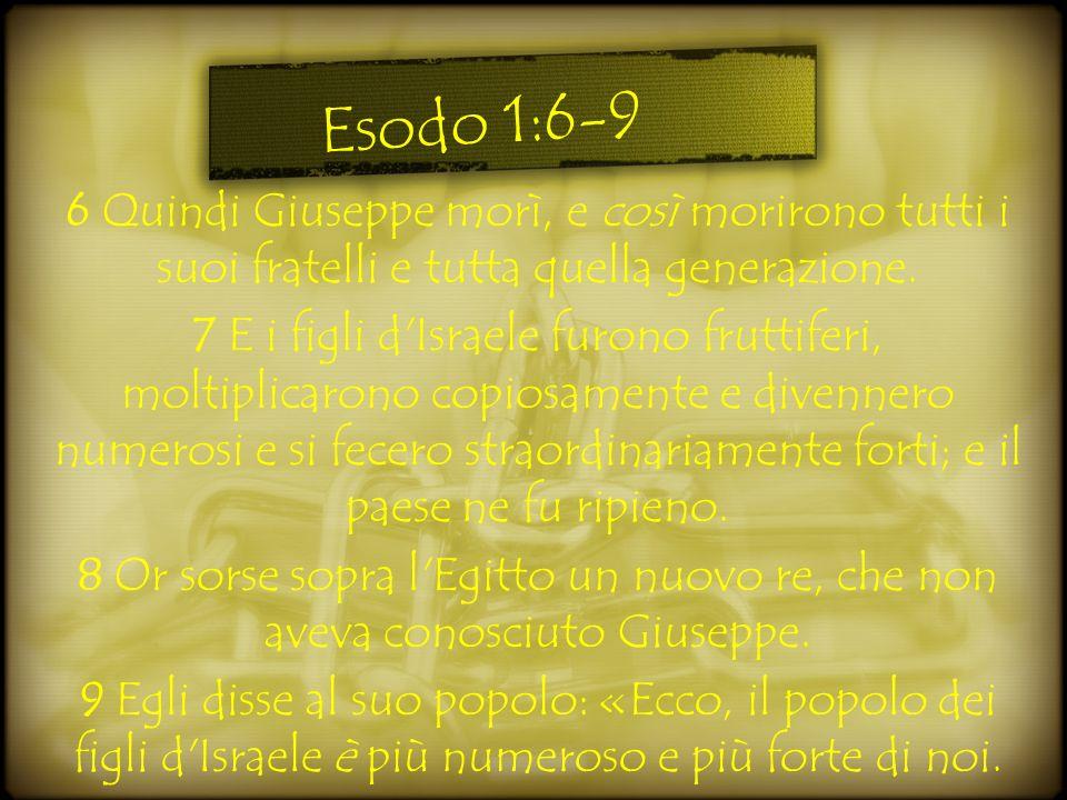 6 Quindi Giuseppe morì, e così morirono tutti i suoi fratelli e tutta quella generazione. 7 E i figli d'Israele furono fruttiferi, moltiplicarono copi