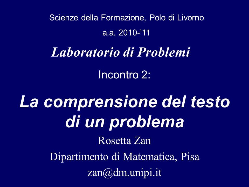 Laboratorio di Problemi Rosetta Zan Dipartimento di Matematica, Pisa zan@dm.unipi.it Scienze della Formazione, Polo di Livorno a.a. 2010-11 Incontro 2