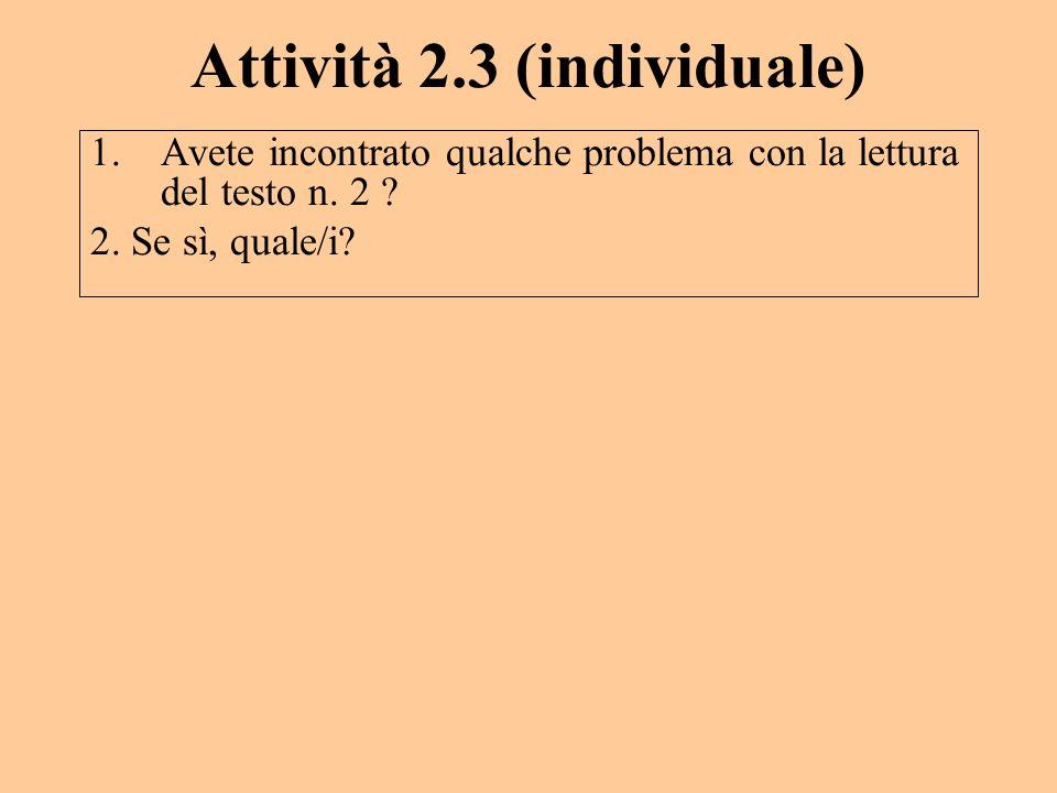 Attività 2.3 (individuale) 1.Avete incontrato qualche problema con la lettura del testo n. 2 ? 2. Se sì, quale/i?