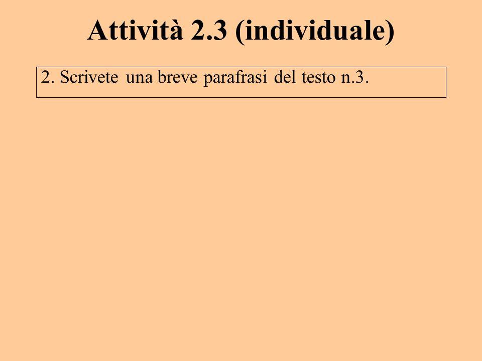 Attività 2.3 (individuale) 2. Scrivete una breve parafrasi del testo n.3.