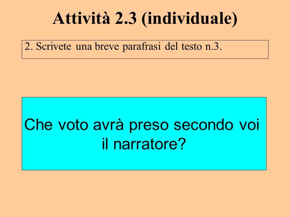 Attività 2.3 (individuale) 2. Scrivete una breve parafrasi del testo n.3. Che voto avrà preso secondo voi il narratore?