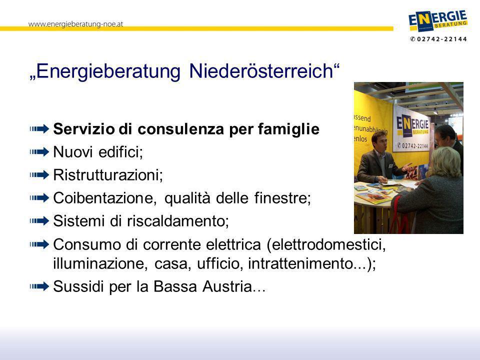 Energieberatung Niederösterreich Servizio di consulenza per famiglie Nuovi edifici; Ristrutturazioni; Coibentazione, qualità delle finestre; Sistemi di riscaldamento; Consumo di corrente elettrica (elettrodomestici, illuminazione, casa, ufficio, intrattenimento...); Sussidi per la Bassa Austria …
