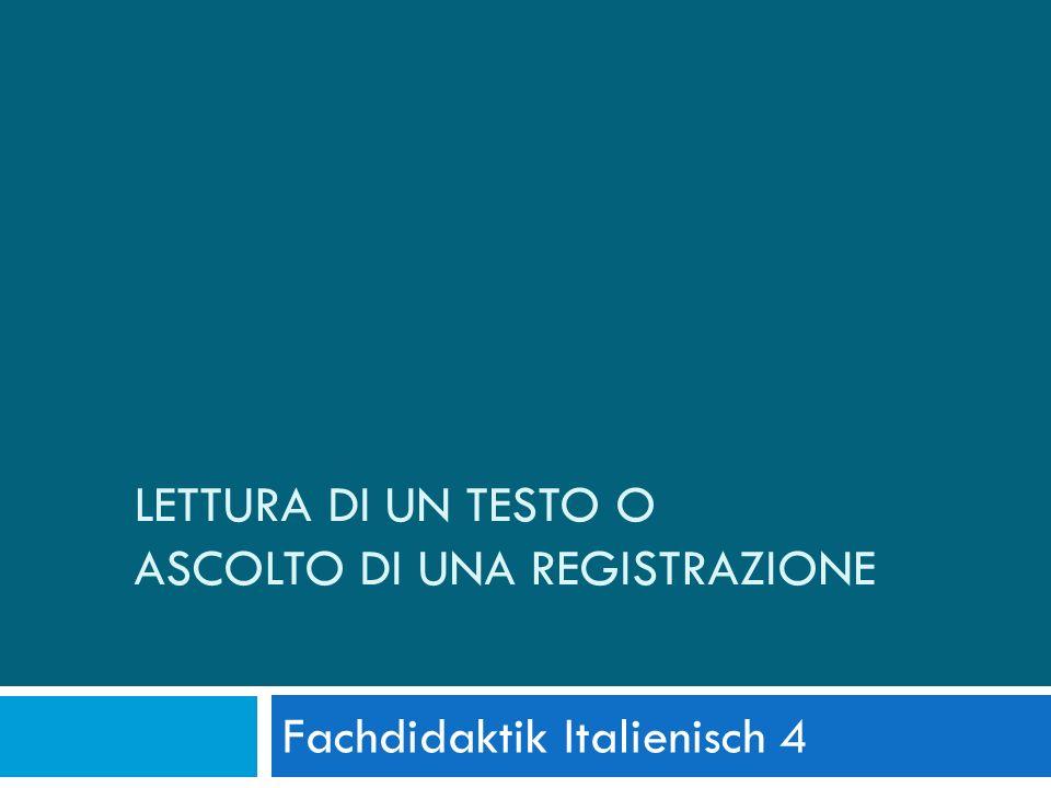 LETTURA DI UN TESTO O ASCOLTO DI UNA REGISTRAZIONE Fachdidaktik Italienisch 4