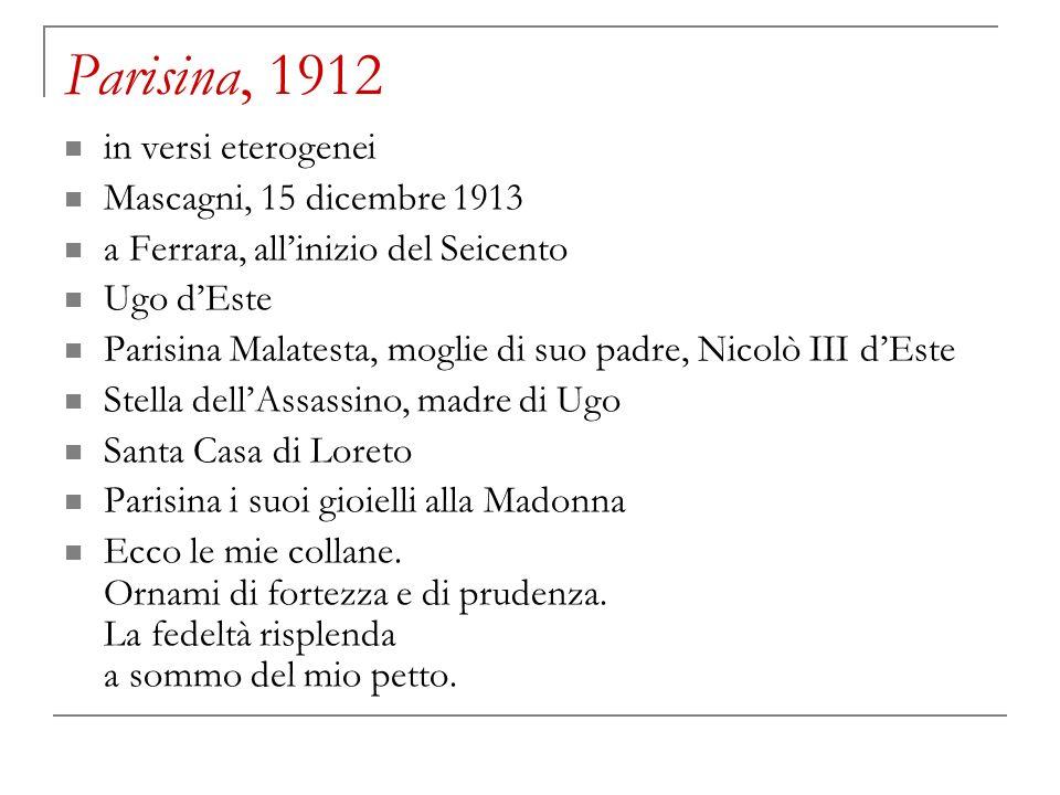 Parisina, 1912 in versi eterogenei Mascagni, 15 dicembre 1913 a Ferrara, allinizio del Seicento Ugo dEste Parisina Malatesta, moglie di suo padre, Nic