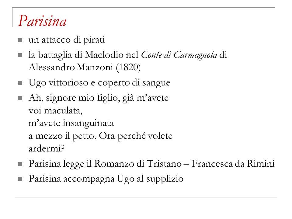 Parisina un attacco di pirati la battaglia di Maclodio nel Conte di Carmagnola di Alessandro Manzoni (1820) Ugo vittorioso e coperto di sangue Ah, sig