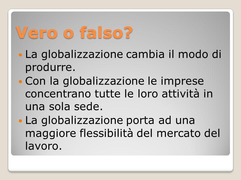 Vero o falso.La globalizzazione cambia il modo di produrre.