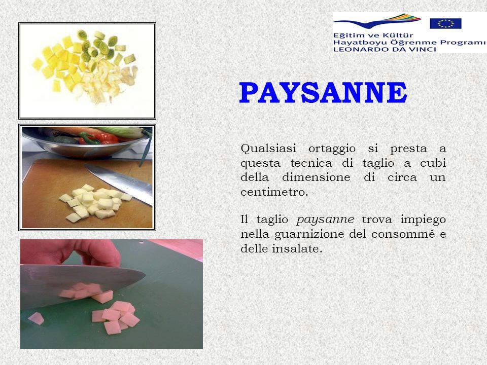 PAYSANNE Qualsiasi ortaggio si presta a questa tecnica di taglio a cubi della dimensione di circa un centimetro. Il taglio paysanne trova impiego nell