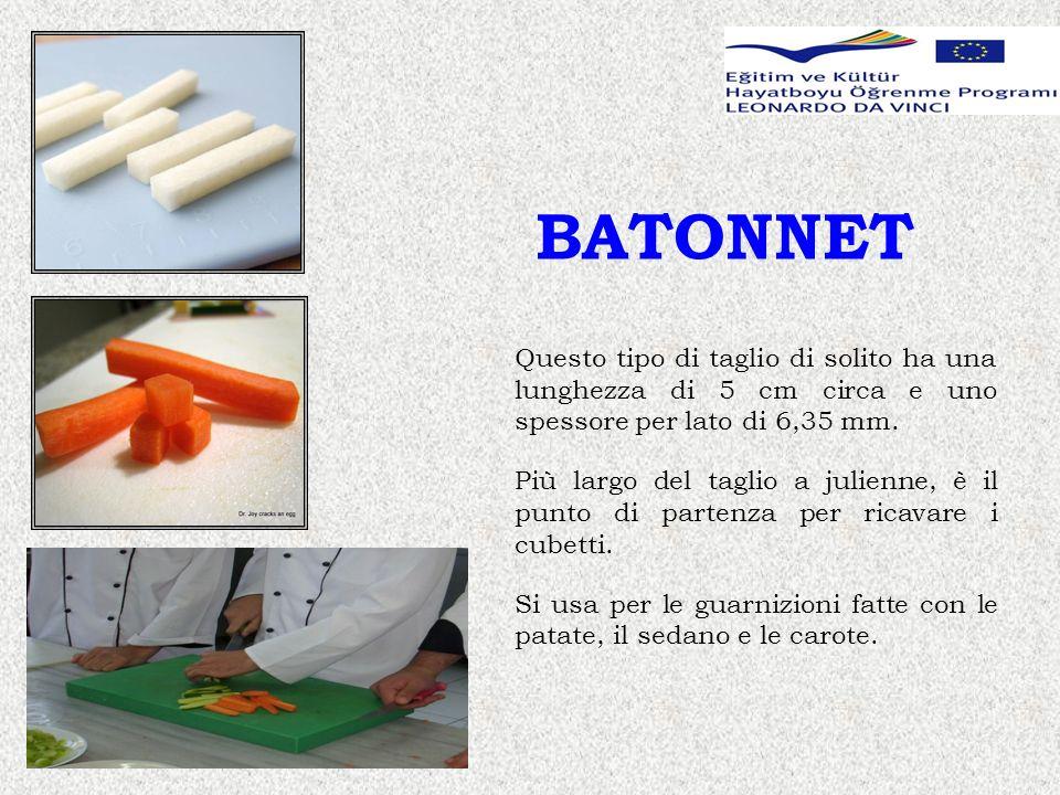 BATONNET Questo tipo di taglio di solito ha una lunghezza di 5 cm circa e uno spessore per lato di 6,35 mm. Più largo del taglio a julienne, è il punt