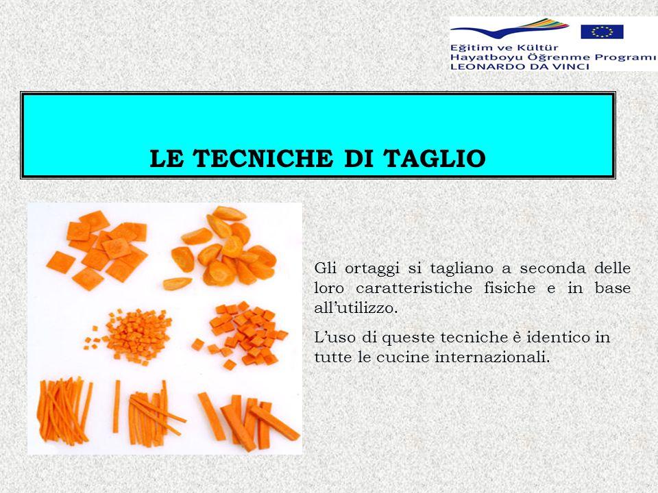 LE TECNICHE DI TAGLIO Gli ortaggi si tagliano a seconda delle loro caratteristiche fisiche e in base allutilizzo. Luso di queste tecniche è identico i