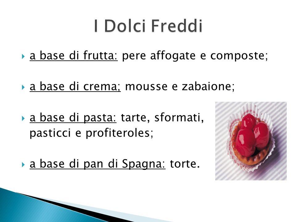 i dolci freddi possono essere serviti utilizzando differenti stili e facendo ricorso ad unampia gamma di piatti di servizo; piatti assortiti; piatti di vetro; ciotoline di porcellana; stampini; ciotole.