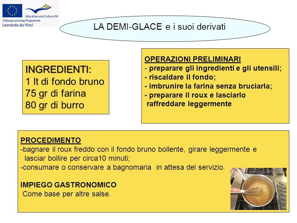 LA DEMI-GLACE e i suoi derivati INGREDIENTI: 1 lt di fondo bruno 75 gr di farina 80 gr di burro OPERAZIONI PRELIMINARI - preparare gli ingredienti e g