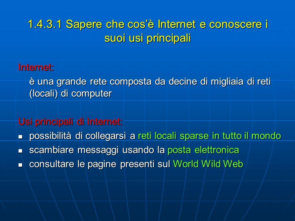 1.4.3.1 Sapere che cosè Internet e conoscere i suoi usi principali Internet: è una grande rete composta da decine di migliaia di reti (locali) di comp