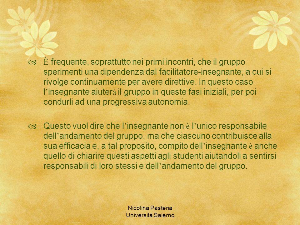 Nicolina Pastena Università Salerno È frequente, soprattutto nei primi incontri, che il gruppo sperimenti una dipendenza dal facilitatore-insegnante,