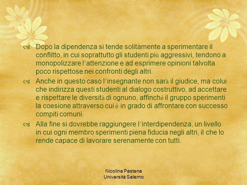 Nicolina Pastena Università Salerno Dopo la dipendenza si tende solitamente a sperimentare il conflitto, in cui soprattutto gli studenti pi ù aggressi
