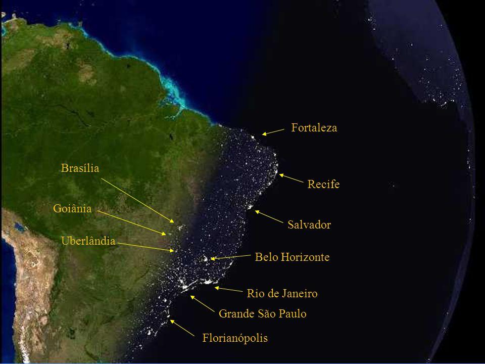 Fortaleza Recife Salvador Belo Horizonte Rio de Janeiro Grande São Paulo Florianópolis Brasília Goiânia Uberlândia