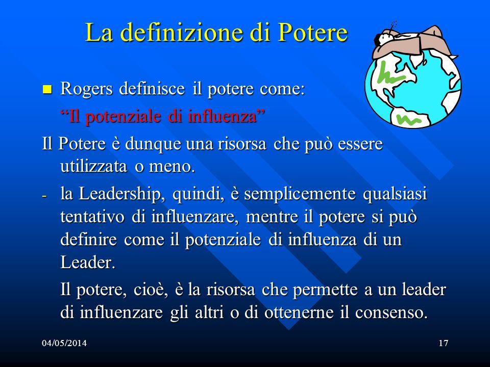 04/05/201417 La definizione di Potere Rogers definisce il potere come: Rogers definisce il potere come: Il potenziale di influenza Il Potere è dunque