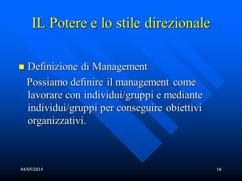 04/05/201416 IL Potere e lo stile direzionale Definizione di Management Definizione di Management Possiamo definire il management come lavorare con in