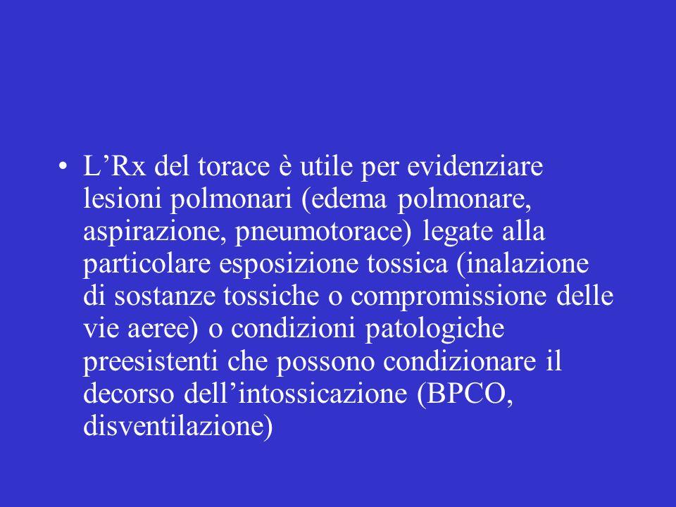 LRx del torace è utile per evidenziare lesioni polmonari (edema polmonare, aspirazione, pneumotorace) legate alla particolare esposizione tossica (ina
