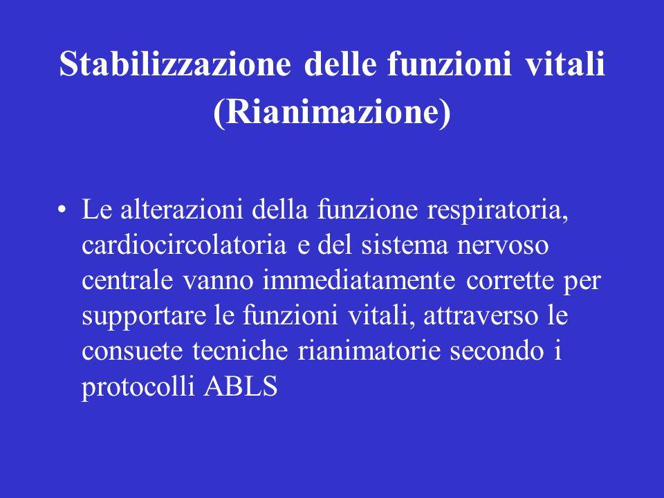 Stabilizzazione delle funzioni vitali (Rianimazione) Le alterazioni della funzione respiratoria, cardiocircolatoria e del sistema nervoso centrale vanno immediatamente corrette per supportare le funzioni vitali, attraverso le consuete tecniche rianimatorie secondo i protocolli ABLS