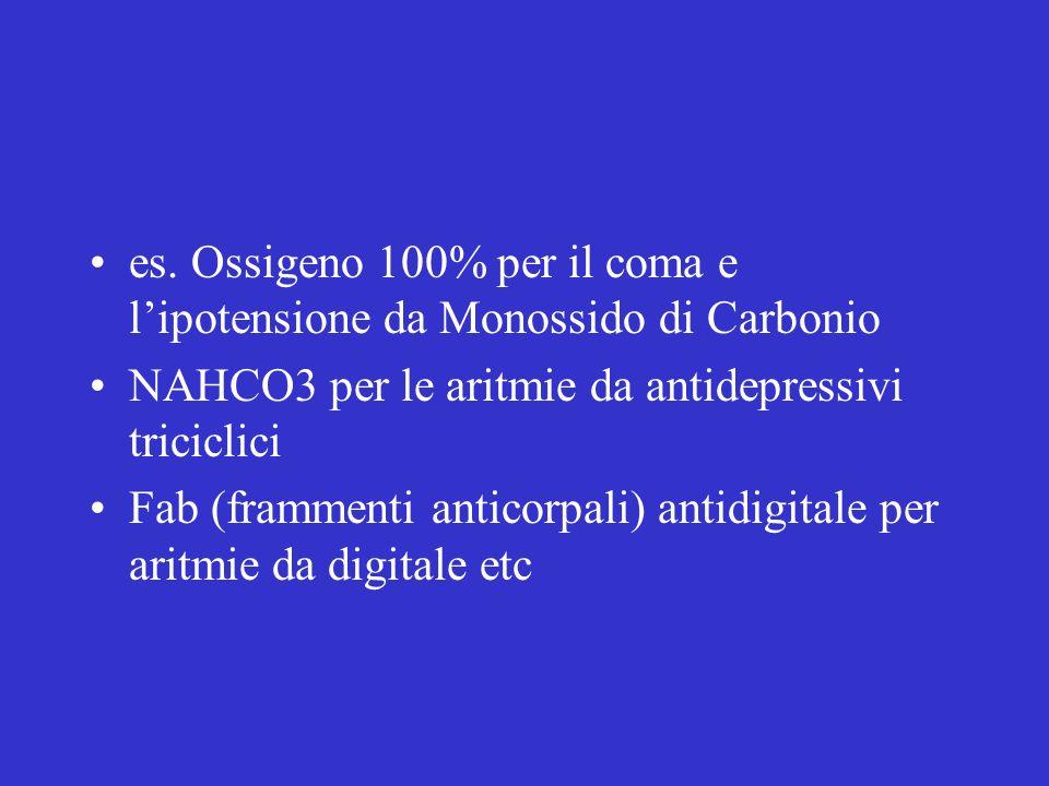 es. Ossigeno 100% per il coma e lipotensione da Monossido di Carbonio NAHCO3 per le aritmie da antidepressivi triciclici Fab (frammenti anticorpali) a
