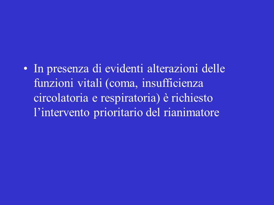 In presenza di evidenti alterazioni delle funzioni vitali (coma, insufficienza circolatoria e respiratoria) è richiesto lintervento prioritario del rianimatore