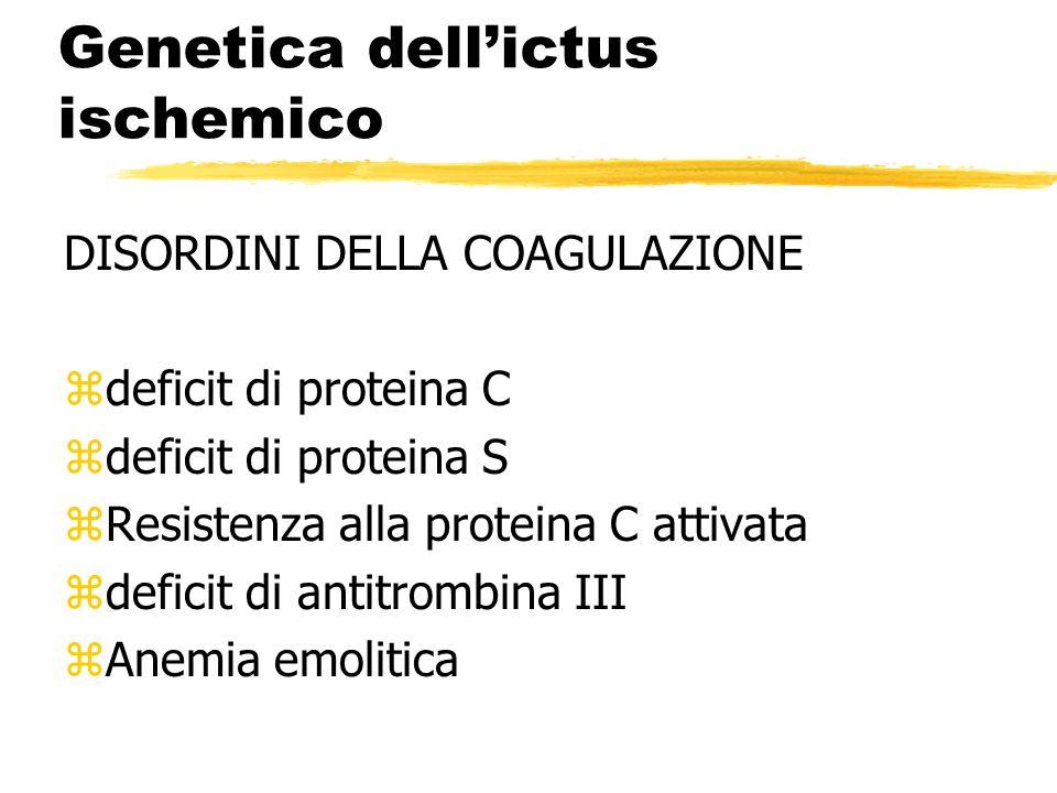 Genetica dellictus ischemico DISORDINI DELLA COAGULAZIONE zdeficit di proteina C zdeficit di proteina S zResistenza alla proteina C attivata zdeficit di antitrombina III zAnemia emolitica
