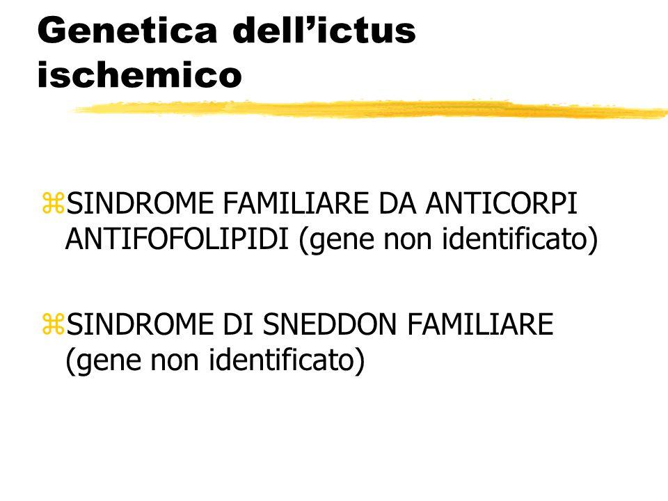 Genetica dellictus ischemico zSINDROME FAMILIARE DA ANTICORPI ANTIFOFOLIPIDI (gene non identificato) zSINDROME DI SNEDDON FAMILIARE (gene non identificato)