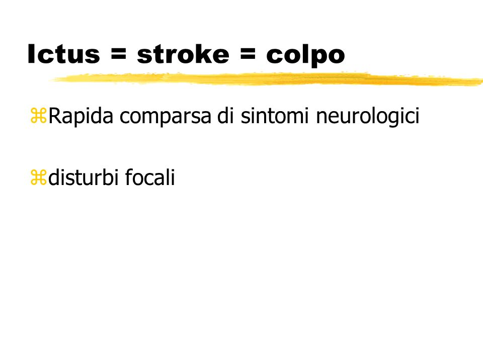 Ictus = stroke = colpo zRapida comparsa di sintomi neurologici zdisturbi focali