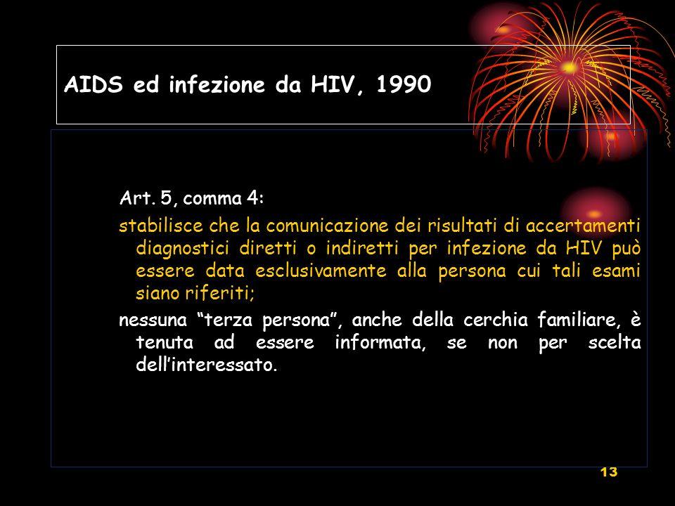 13 AIDS ed infezione da HIV, 1990 Art. 5, comma 4: stabilisce che la comunicazione dei risultati di accertamenti diagnostici diretti o indiretti per i