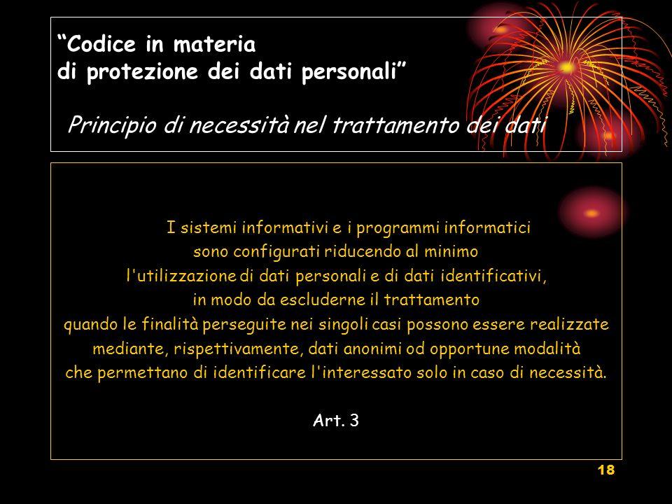 18 Codice in materia di protezione dei dati personali Principio di necessità nel trattamento dei dati I sistemi informativi e i programmi informatici