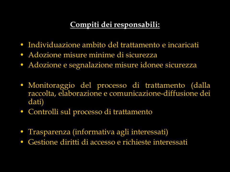 Compiti dei responsabili: Individuazione ambito del trattamento e incaricati Adozione misure minime di sicurezza Adozione e segnalazione misure idonee