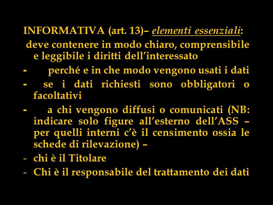 INFORMATIVA (art. 13)– elementi essenziali : deve contenere in modo chiaro, comprensibile e leggibile i diritti dellinteressato - perché e in che modo