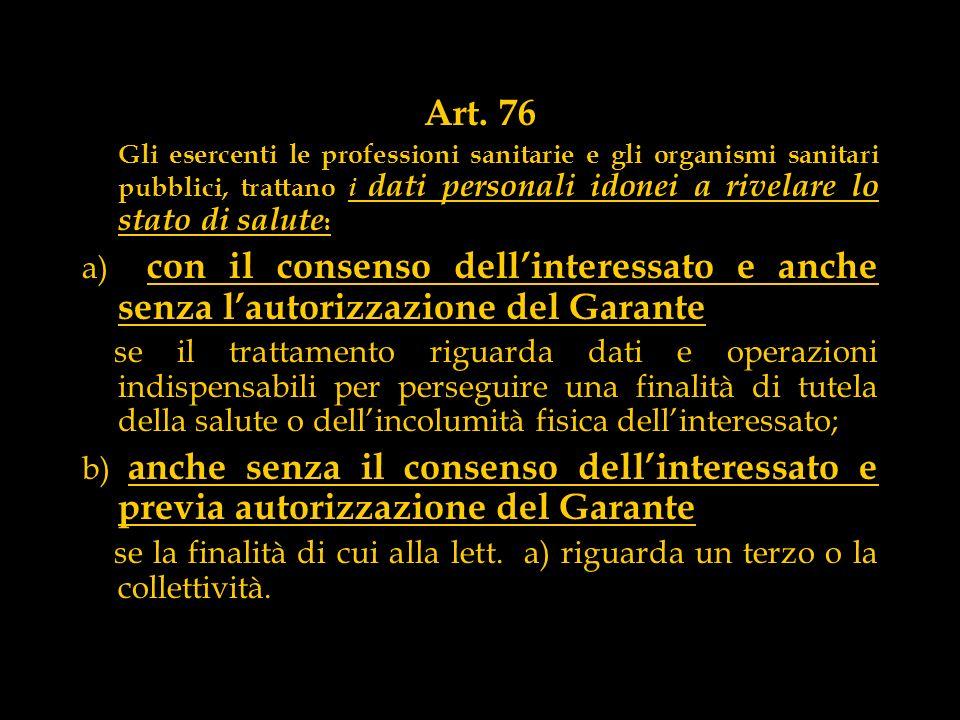 Art. 76 Gli esercenti le professioni sanitarie e gli organismi sanitari pubblici, trattano i dati personali idonei a rivelare lo stato di salute : a)